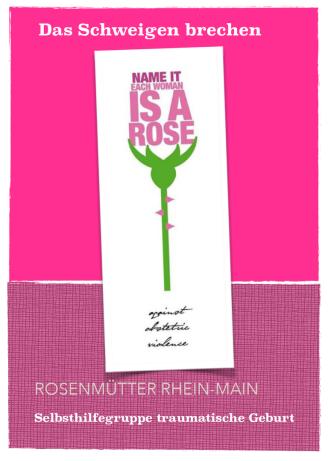 Rosenmütter Rhein-Main - Schweigen brechen - Gewalt inder Geburtshilfe - Selbsthilfe traumatische Geburt